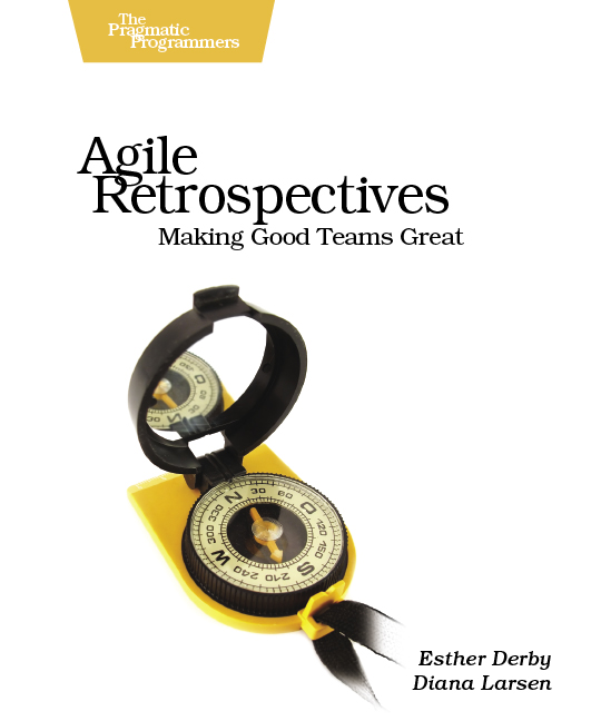 Book Cover: Book: Agile Retrospectives: Making Good Teams Great