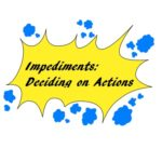 Handling Impediments: Deciding on the Actions