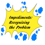 Handling Impediments: Recognizing the Problem