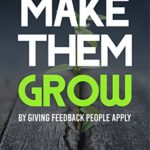 Book: Make Them Grow: Give Feedback People Apply