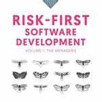 Book: Risk-First Software Development: The Menagerie
