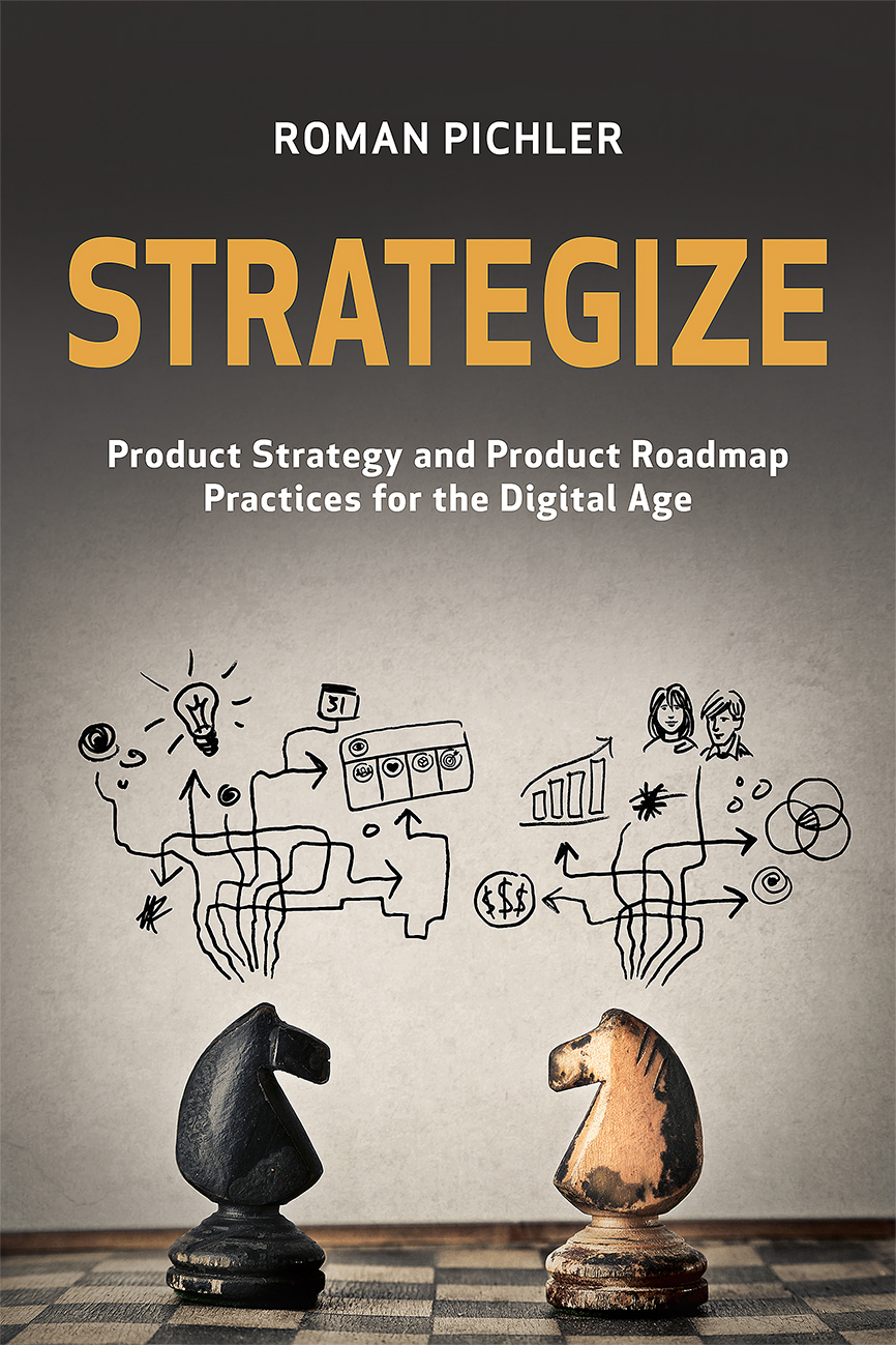 Book: Strategize: Product Strategy and Product Roadmap Practices for the Digital Age